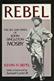 Rebel, the life and times of John Singleton Mosby