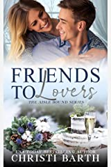 Friends To Lovers (Aisle Bound Book 3) Kindle Edition