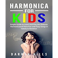 Harmonica for Kids: Simple Guide to Learn and Play the Diatonic Harmonica and Have Fun with Easy Songs in Tablature Notation (English Edition)