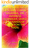 WW II HOLOCAUST: DIPLOMAT CHIUNE SUGIHARA, THE JAPANESE SCHINDLER, SAVED THOUSANDS OF JEWS FROM THE NAZIS