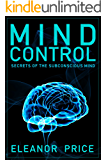 Mind Control: Secrets of the Subconscious Mind (Mind Control, Persuasion, Deception and Manipulation) (Mind Control (Subconscious))