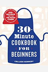 30-Minute Cookbook for Beginners: 100+ Recipes for the Time-Pressed Cook Kindle Edition