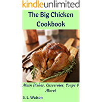 The Big Chicken Cookbook: Main Dishes, Casseroles, Soups & More! (Southern Cooking Recipes Book 53)