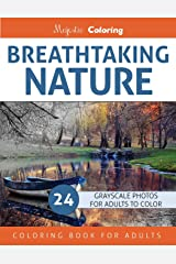 Breathtaking Nature: Grayscale Photo Coloring Book for Adults Paperback