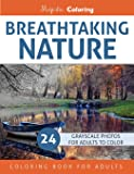 Breathtaking Nature: Grayscale Photo Coloring Book for Adults