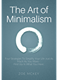 The Art of Minimalism: Four Strategies To Simplify Your Life Just As Much As You Want -  Find Joy In What You Have