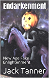 Endarkenment: New Age Fake Enlightenment (English Edition)