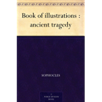 Book of illustrations : ancient tragedy (English Edition)