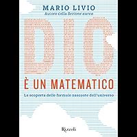 Dio è un matematico: La scoperta delle formule nascoste dell'universo (Saggi)