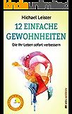 12 einfache Gewohnheiten, die Ihr Leben sofort verbessern (German Edition)