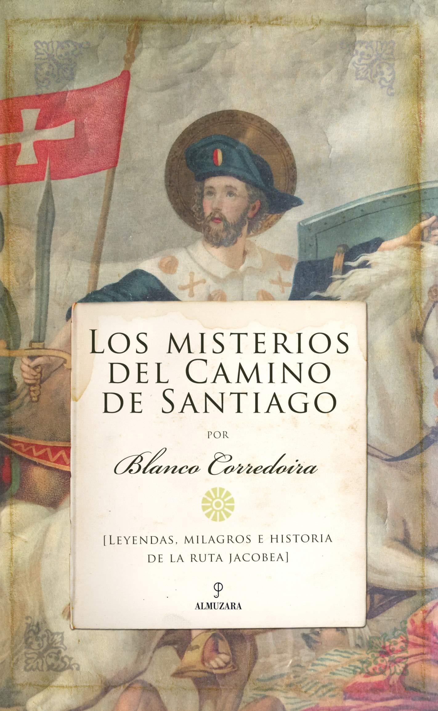Los Misterios Del Camino De Santiago: Leyendas, milagros e historia de la ruta jacobea De Leyenda: Amazon.es: Blanco Corredoira, José María: Libros