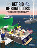 The New Get Rid of Boat Odors, 2nd Edition: A Boat Owner's Guide to Marine Sanitation Systems and Other Sources of…