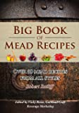Big Book of Mead Recipes: Over 60 Recipes From Every Mead Style: Volume 1 (Let there be Mead!)