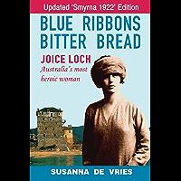 Blue Ribbons Bitter Bread: Joice Loch - Australia's Most Heroic Woman