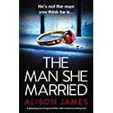 The Man She Married: A gripping psychological thriller with a heart-pounding twist