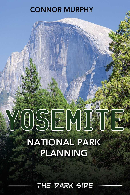 Yosemite National Park Planning: The Dark Side ebook