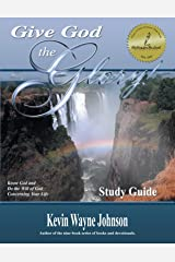 Give God the Glory! STUDY GUIDE - Know God and Do the Will of God Concerning Your Life (Give God the Glory)