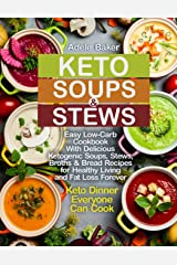 Keto Soups and Stews: Easy Low-Carb Cookbook With Delicious Ketogenic Soups, Stews, Broths & Bread Recipes for Healthy Living and Fat Loss Forever. Keto Dinner Everyone Can Cook Paperback