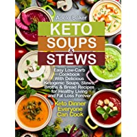 Keto Soups and Stews: Easy Low-Carb Cookbook With Delicious Ketogenic Soups, Stews, Broths & Bread Recipes for Healthy…
