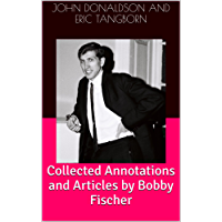 Collected Annotations and Articles by Bobby Fischer (English Edition)