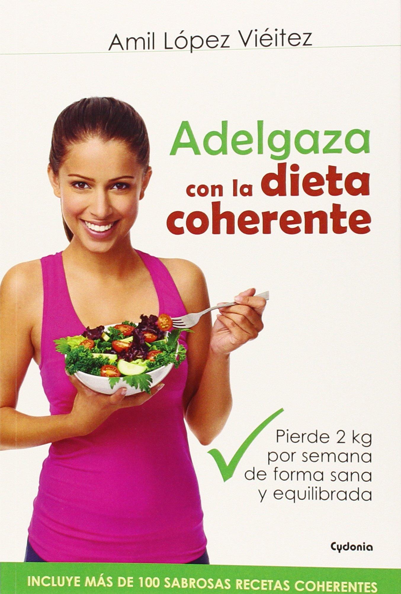 Adelgaza Con La Dieta Coherente: Pierde 2 kilos por semana de ...