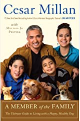 A Member of the Family: The Ultimate Guide to Living with a Happy, Healthy Dog Kindle Edition