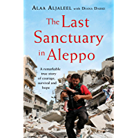 The Last Sanctuary in Aleppo: A remarkable true story of courage, hope and survival (English Edition)