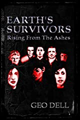 Earth's Survivors Rising From The Ashes Kindle Edition