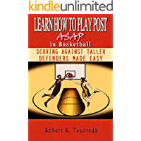 LEARN HOW TO PLAY POST ASAP IN BASKETBALL: SCORING AGAINST TALLER DEFENDERS MADE EASY