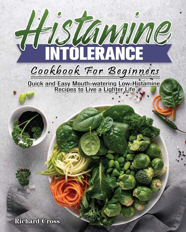 Histamine Intolerance Cookbook For Beginners Cross Richard 9781801248945 Amazon Com Books