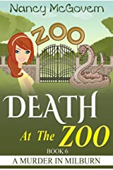 Death At The Zoo: A Culinary Cozy Mystery With A Delicious Recipe (A Murder In Milburn Book 6)