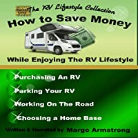 How to Save Money While Enjoying the RV Lifestyle: Real World Information: Purchasing an RV, Traveling, Working on the Road (The RV Lifestyle Collection)