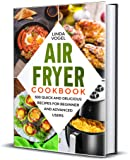 Air Fryer Cookbook: 500 Quick and Delicious Recipes for Beginners and Advanced Users