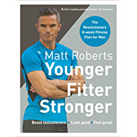 Matt Roberts' Younger, Fitter, Stronger: The Revolutionary 8-week Fitness Plan for Men (English Edition)