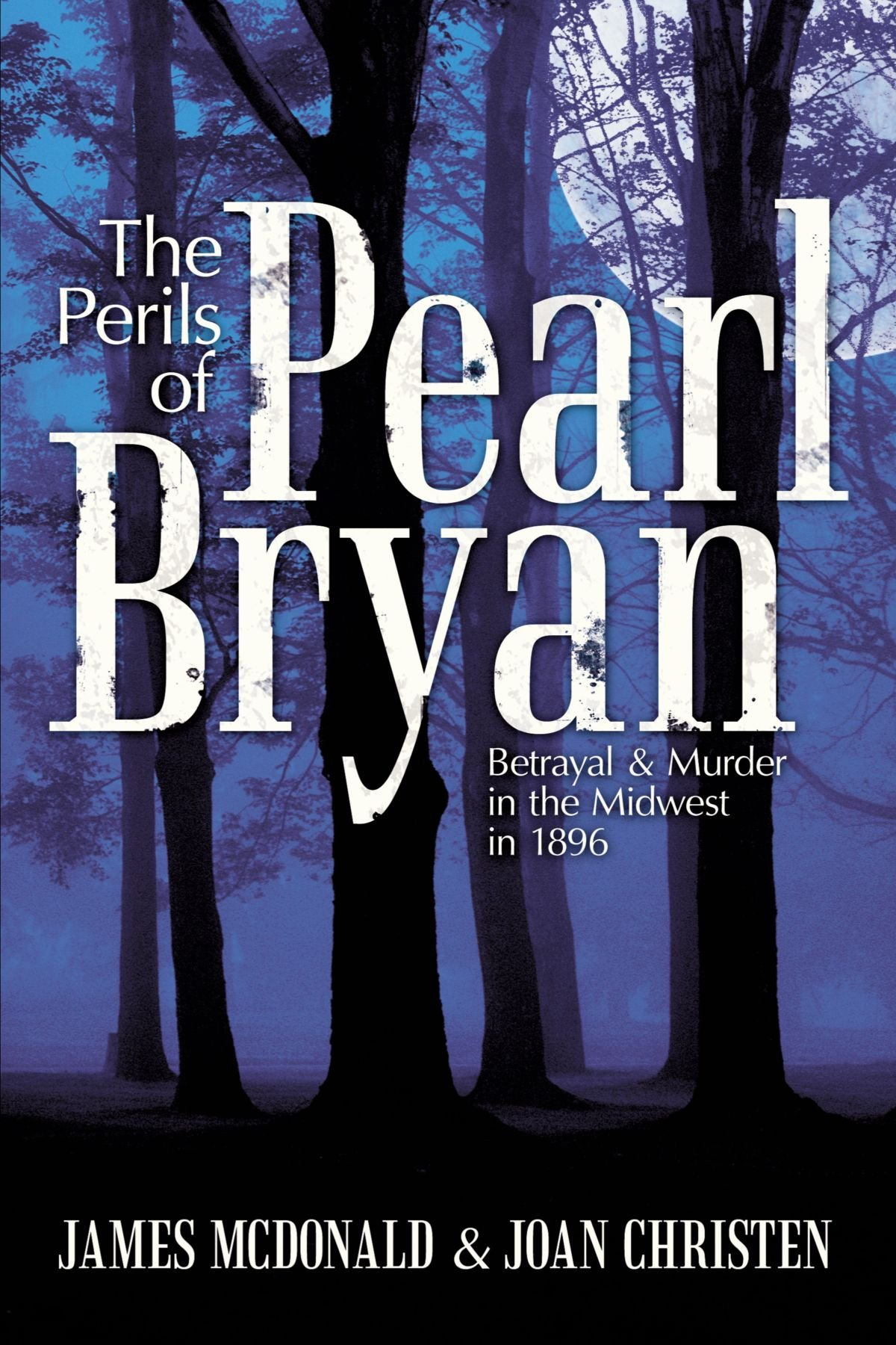 The Perils Of Pearl Bryan: Betrayal And Murder In The Midwest In 1896 pdf epub
