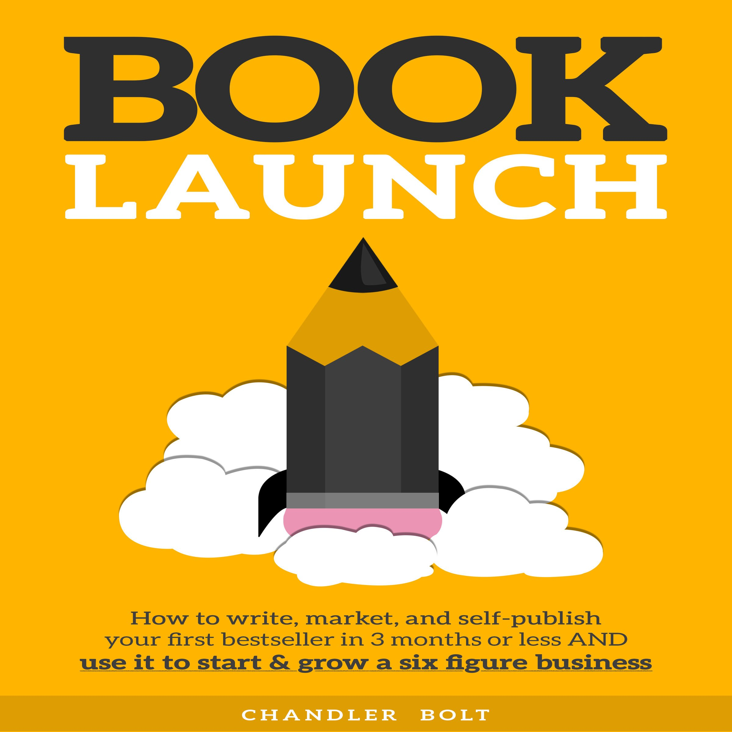 Book Launch: How to Write, Market, Publish Your First Best-Seller