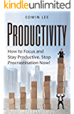 Productivity: How to Focus and Stay Productive, Stop Procrastination Now! (Self-Discipline, Focus, Work, Time, Procrastination)