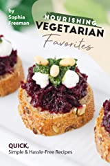Nourishing Vegetarian Favorites: Quick, Simple Hassle-Free Recipes Kindle Edition