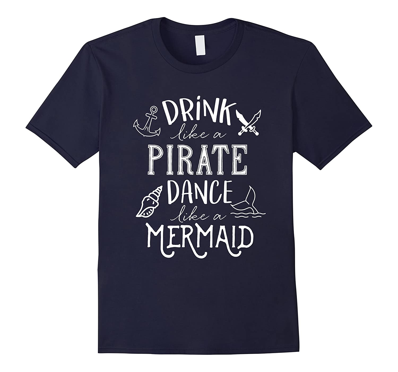 Drink Like a Pirate Dance Like a Mermaid -Funny Pirate Shirt-TD