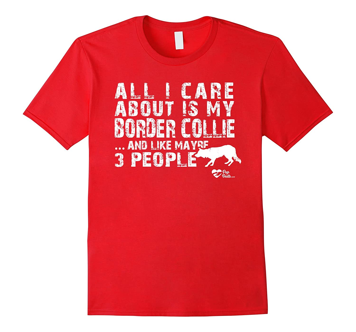 All I care about is my border collie T-Shirts For Dog Lovers-TH