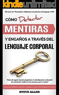 Lenguaje Corporal: Cómo detectar mentiras y engaños a través del lenguaje corporal y ser un