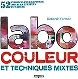 Labo couleur et techniques mixtes: 52 exercices pour explorer couleur et effets de matière.