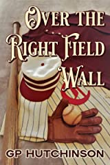 Over the Right Field Wall: A Yarn from the Early Innings of America's National Pastime (America's Pastime Book 1) Kindle Edition