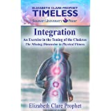 Integration: An Exercise in Toning the Chakras: The Missing Dimension in Physical Fitness (Elizabeth Clare Prophet Timeless)