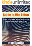 Guide to Vim Editor: From beginner to professional. Learn Vim in an easy way