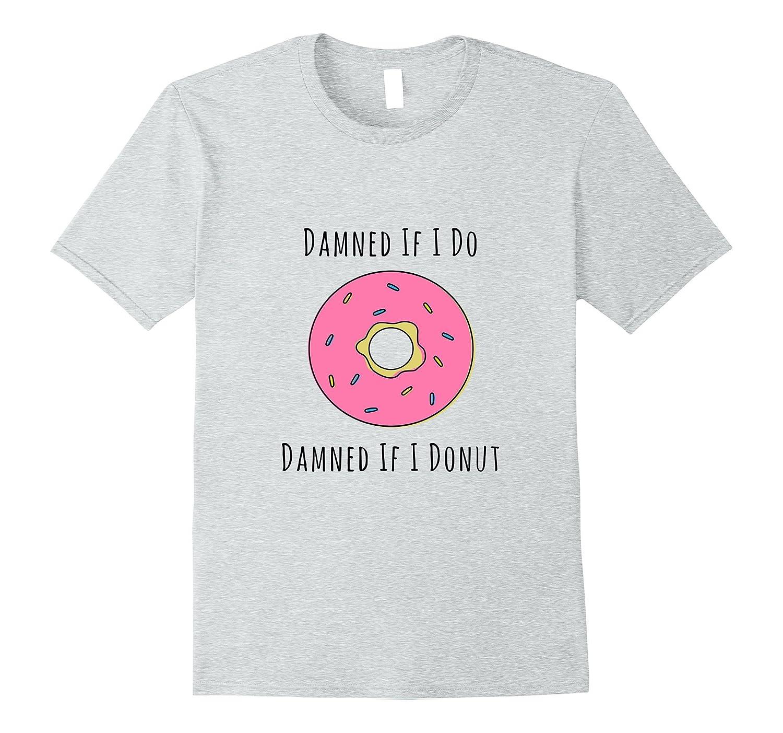 b001adca Trendy Funny Donut Pun T-Shirt-BN – Banazatee
