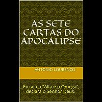 "AS SETE CARTAS DO APOCALIPSE: Eu sou o ""Alfa e o Omega"", declara o Senhor Deus. ""Aquele que era e o que há de vir"". O Todo Poderso."