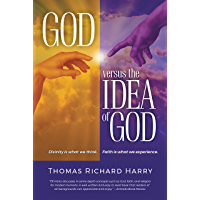 God Versus the Idea of God: Divinity Is What We Think, Faith Is What We Experience
