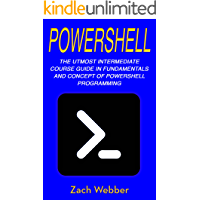 PowerShell: The Utmost Intermediate Course Guide in Fundamentals and Concept of PowerShell Programming (English Edition)