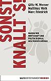 Sonst knallt's!: Warum wir Wirtschaft und Politik radikal neu denken müssen (German Edition)